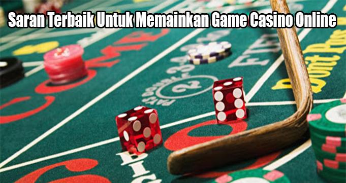 Saran Terbaik Untuk Memainkan Game Casino Online